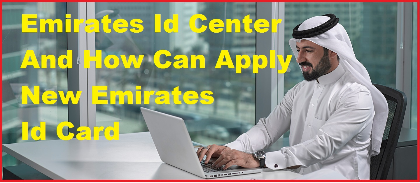 Emirates Id Center And How Can Apply For New Emirates Id Card
